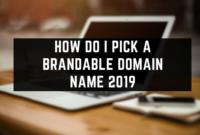 How Do I Pick A Brandable Domain Name 2019