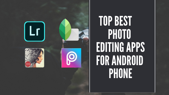 Top Best Photo Editing Apps For Android Phone