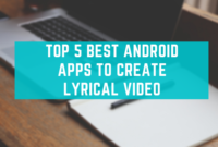 Top 5 Best Android Apps To Create Lyrical Video