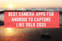 Best Camera Apps For Android To Capture Like DSLR 2020
