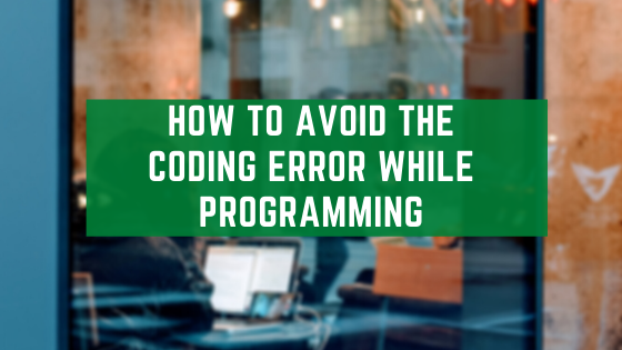 How To Avoid The Coding Error While Programming