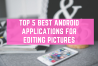 Top 5 Best Android Applications For Editing Pictures