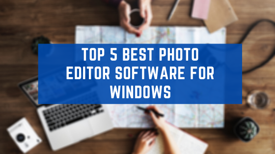 Top 5 Best Photo Editor Software For Windows 2020